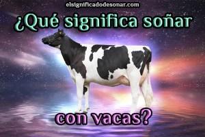Qué Significa Soñar con vacas?