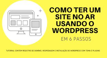 Como ter um site no ar usando o wordpress em 6 passos