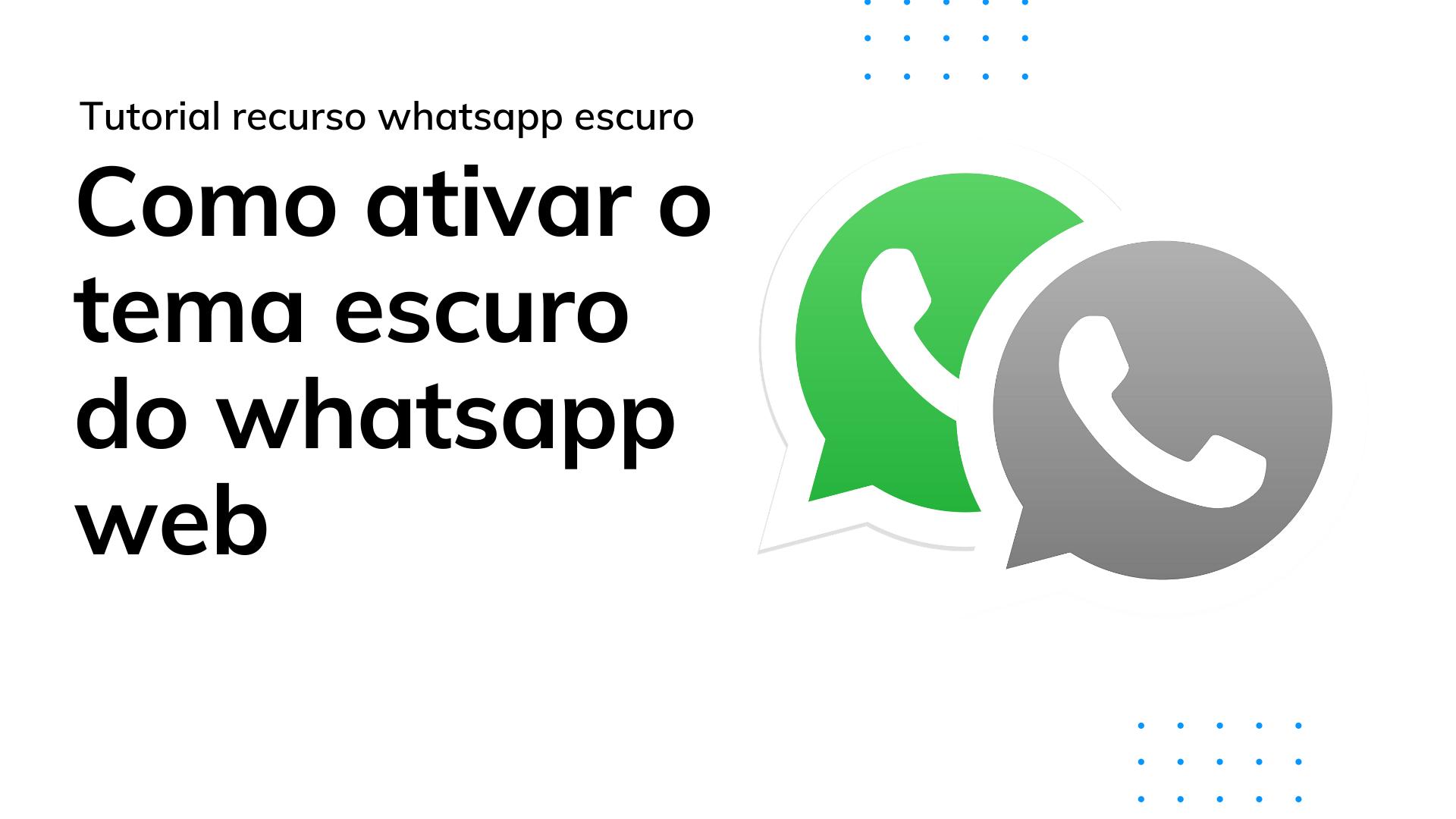 Como ativar o tema escuro do whatsapp web