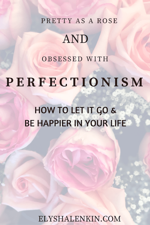 Perfectionism must be let go because it keeps you from fully experiencing self acceptance and self love.