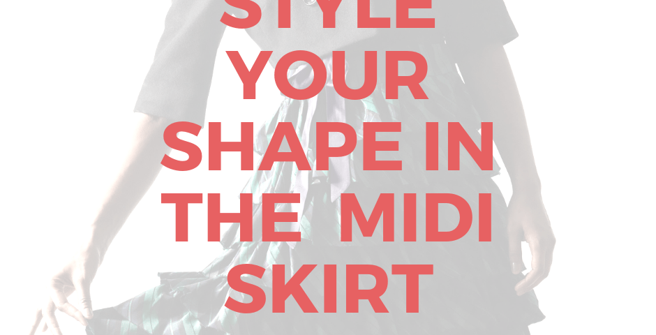 Get the style tips on how to flatter your body shape in the midi skirt so you always look amazing and feel current in what you wear.