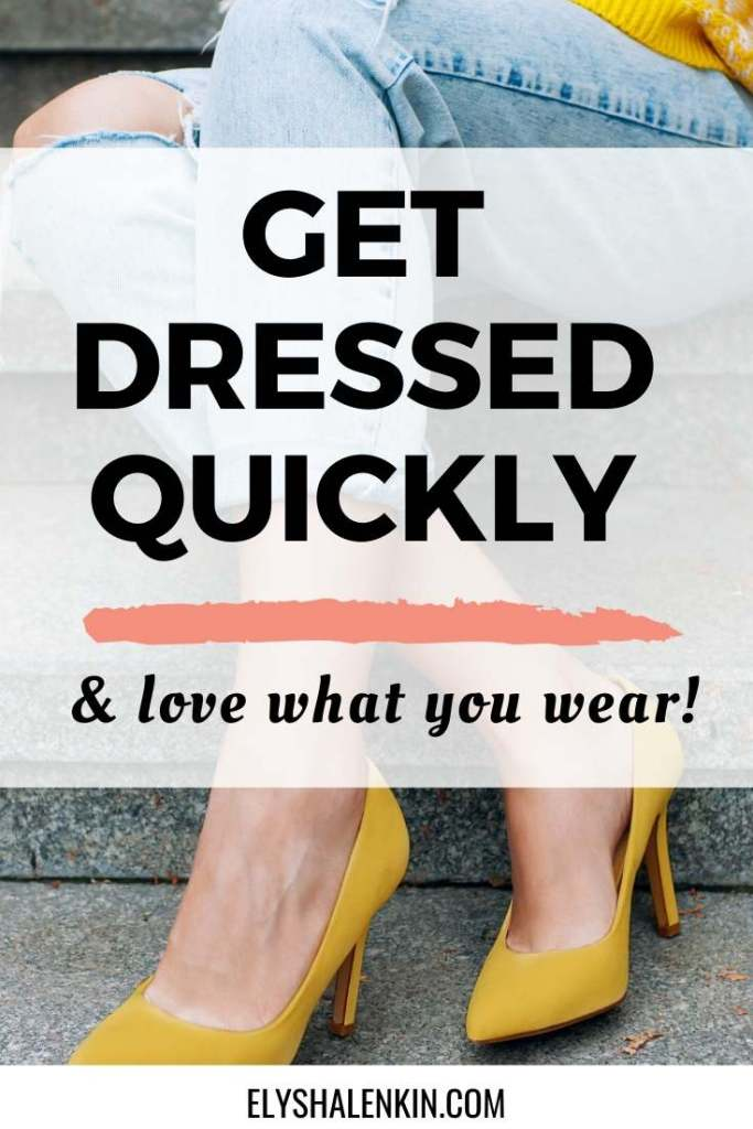 Get dressed quickly and love what you wear text overlay image of woman wearing yellow heels and distressed jeans.