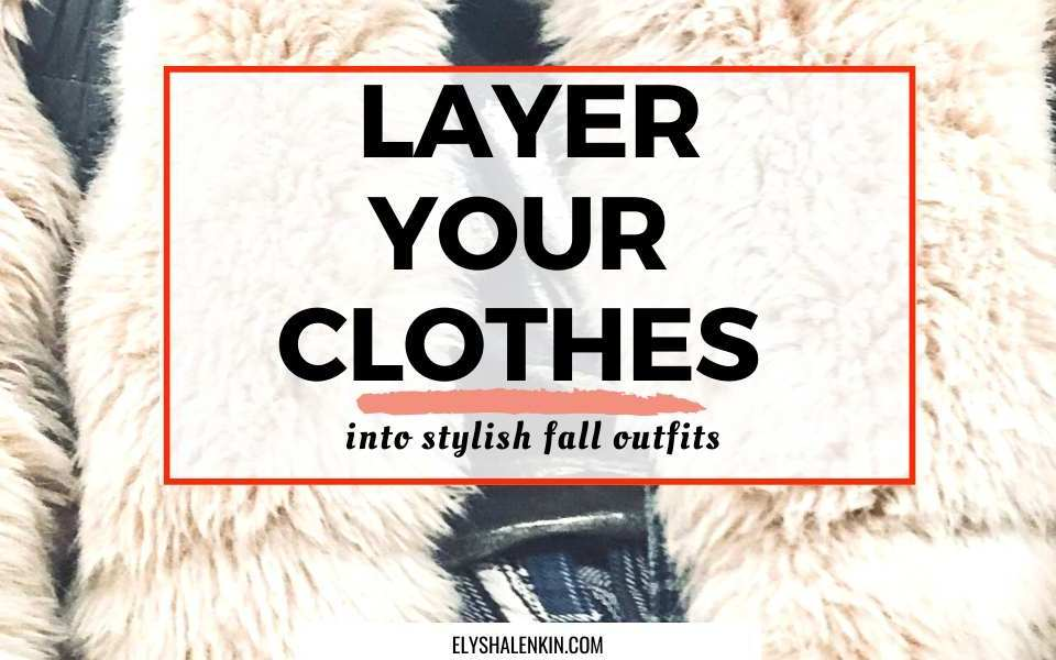 layer your clothes into stylish fall outfits text overlay image of fall jacket