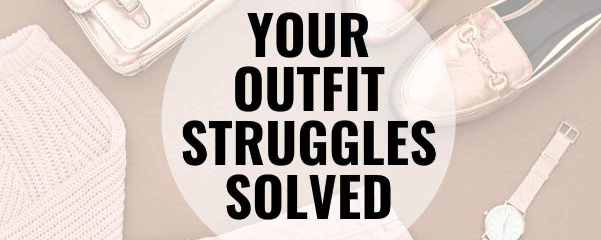 Your outfit struggles solved text overlay of garments and accessories.