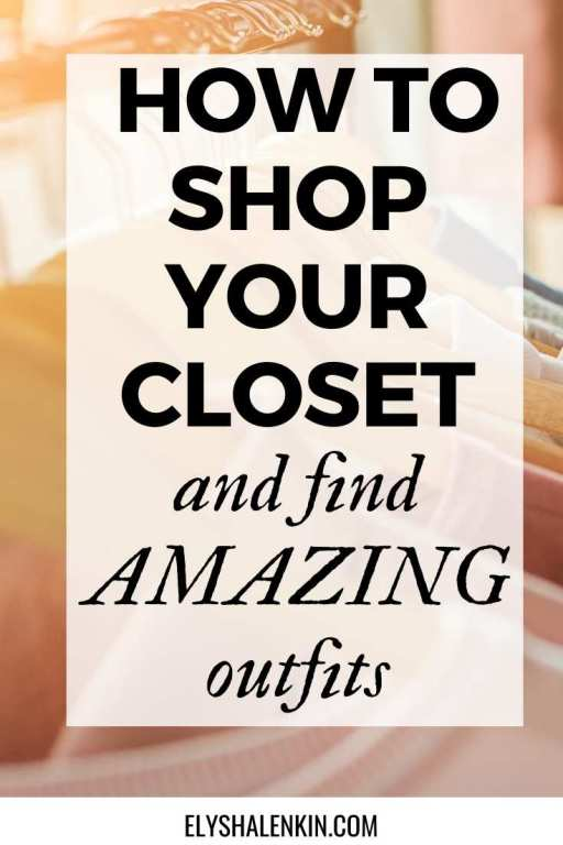 How to shop your closet and find amazing outfits.