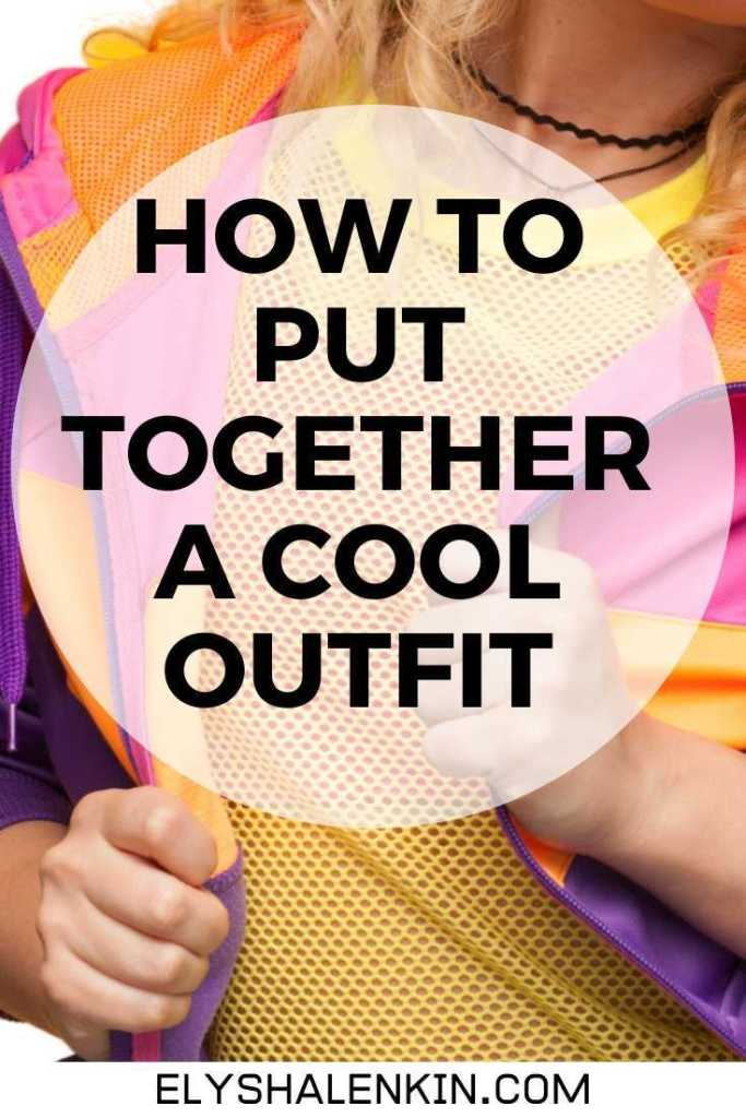 How to put together a cool outfit text overlay graphic of colorful outfit