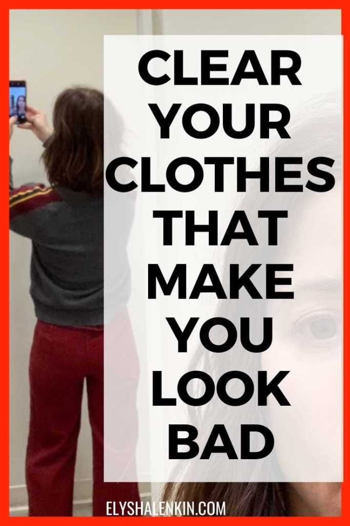 Clear your clothes that make you look bad text overlay image of woman holding camera to see her rear view of an outfit in a fitting room.