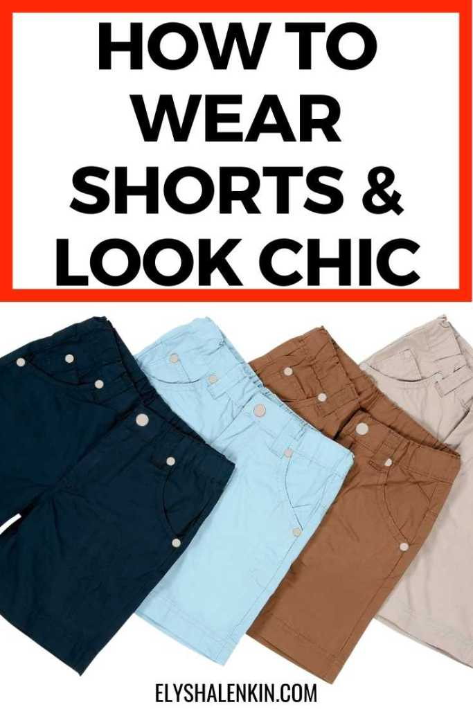 How to wear shorts & look chic text overlay image of shorts.
