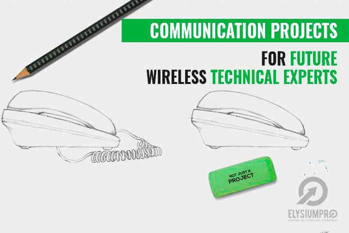 Wireless Communication Projects - The Future of Technical Experts
