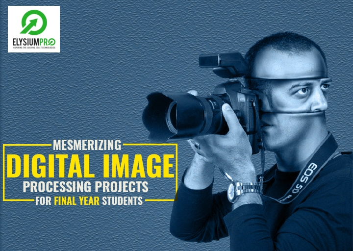 Mesmerizing Digital Image Processing Projects For Final Year Students