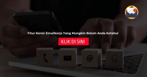 Fitur Keren Emailkerja Yang Mungkin Belum Anda Ketahui