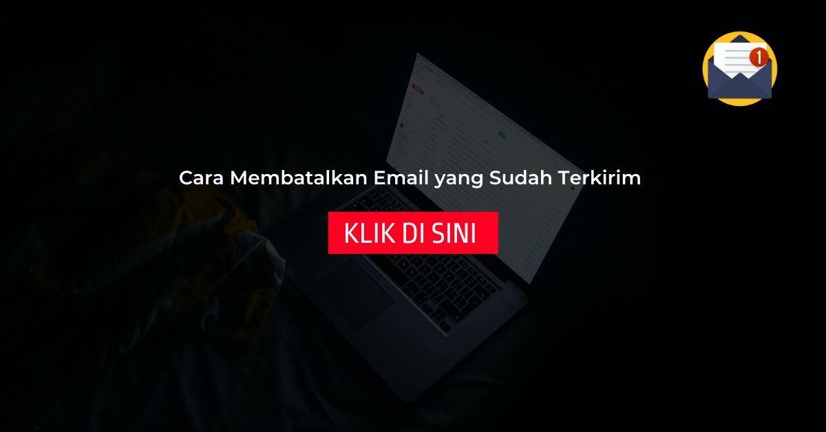 You are currently viewing 6 Langkah Cara Membatalkan Email yang Sudah Terkirim