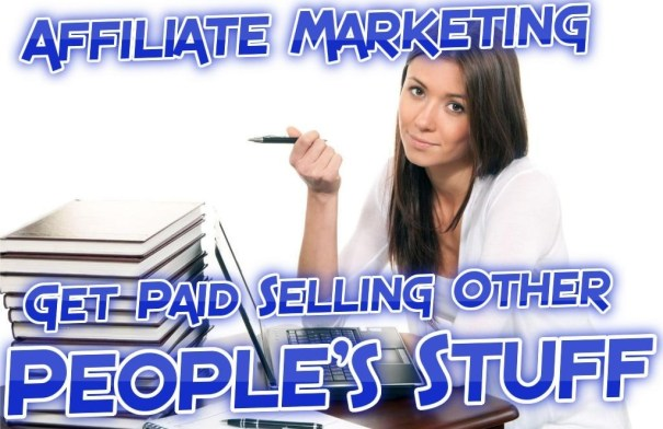 affiliate marketing get paid selling other peoples stuff