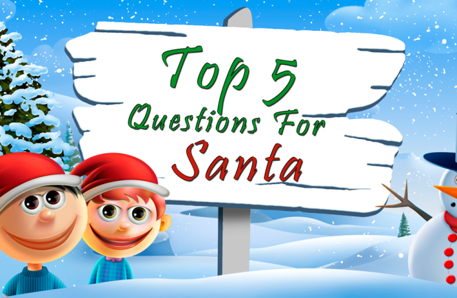 Top 5 questions for Santa Claus
