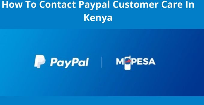 How To Contact PayPal Customer Care In Kenya – Find PayPal Kenya COntacts