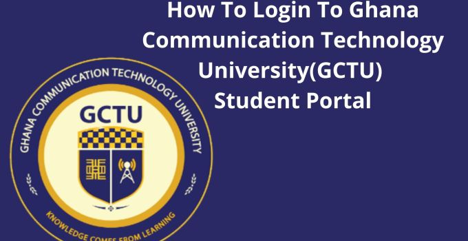How To Login To Ghana Communication Technology University (GCTU) Student Portal – Gain Essay Access To Your Account