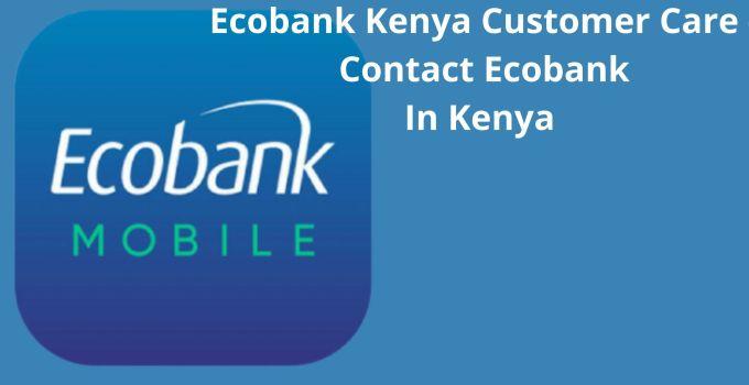 Ecobank Kenya Contacts – How To Contact Ecobank Kenya Customer Care