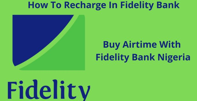 How To Recharge In Fidelity Bank – Fidelity Bank Nigeria Airtime Purchase