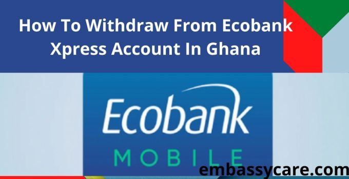 How To Withdraw From Ecobank Xpress Account In Ghana