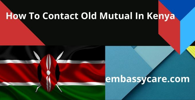 Old Mutual Kenya contacts – How To Contact Old Mutual IN Kenya