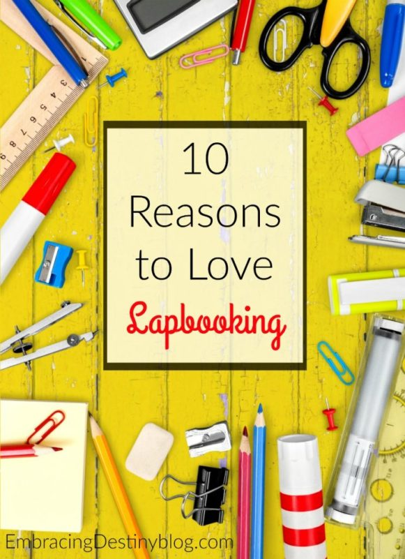 Lapbooking is a great homeschool tool and visual aid for learning. Here are 10 reasons why lapbooking works for us. What about you? embracingdestinyblog.com
