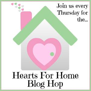 Hearts for Home Blog Hop ~ July 16th