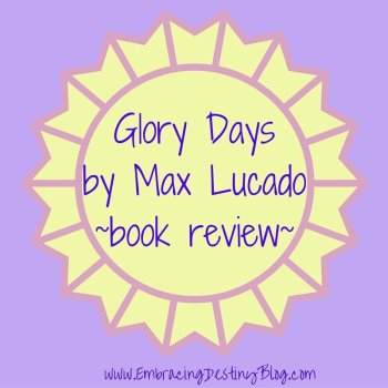 Glory Days by Max Lucado {book review}