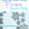 Helpful tips for planning a perfect Disney Frozen themed party for your little princesses! embracingdestinyblog.com