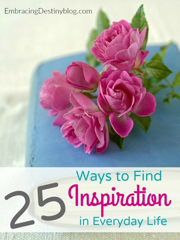 Need a little pick-me-up and encouragement to live intentionally? Read these 25 ways to find inspiration in everyday life at embracingdestinyblog.com