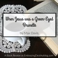 """Book Review + Giveaway of """"When Jesus was a Green-Eyed Brunette"""" by Max Davis"""