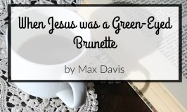 "Book Review + Giveaway of ""When Jesus was a Green-Eyed Brunette"" by Max Davis"