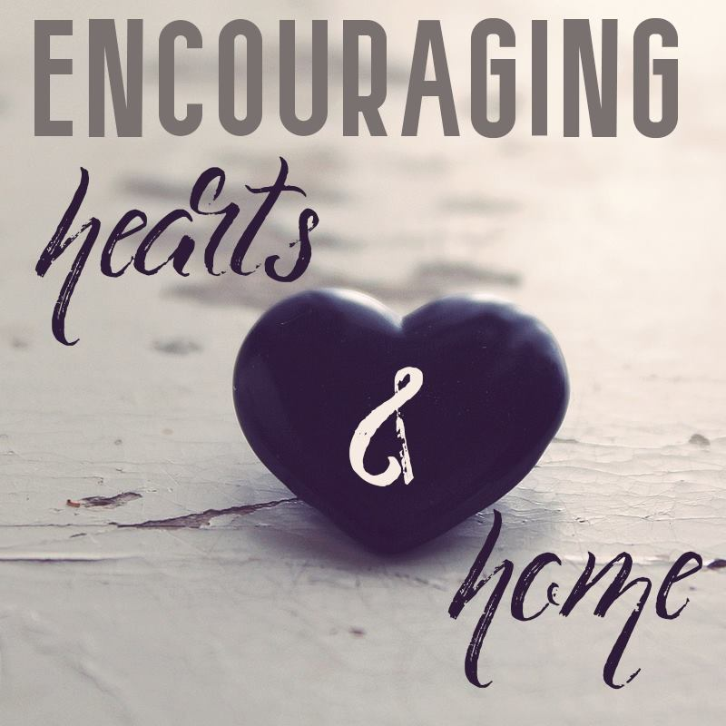 Encouraging Hearts and Home Blog Hop #12