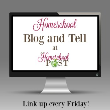 Homeschool Blog and Tell Weekly Linkup