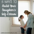 Raising daughters? Read these helpful ideas to build her self-esteem and encourage her in truth and faith. Teens, tweens, and culture.