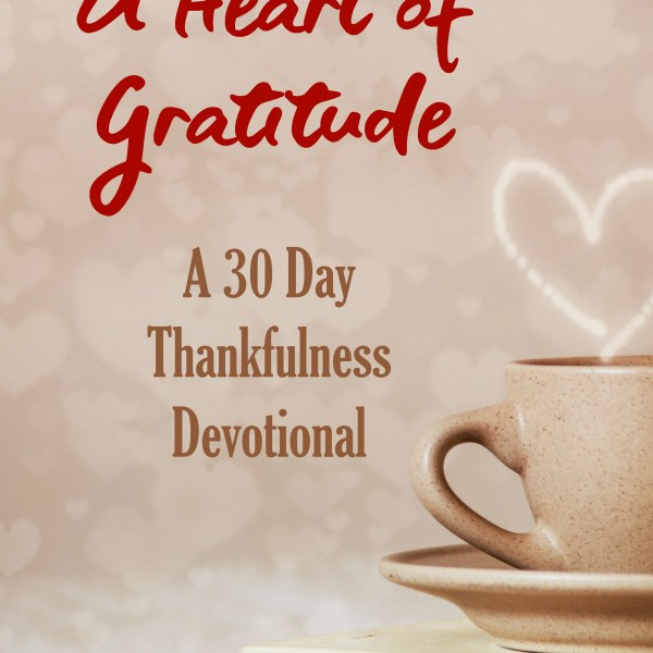 A Heart of Gratitude 30 Day Devotional