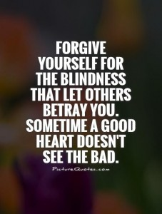 forgive-yourself-for-the-blindness-that-let-others-betray-you-sometime-a-good-heart-doesnt-see-the-quote-1