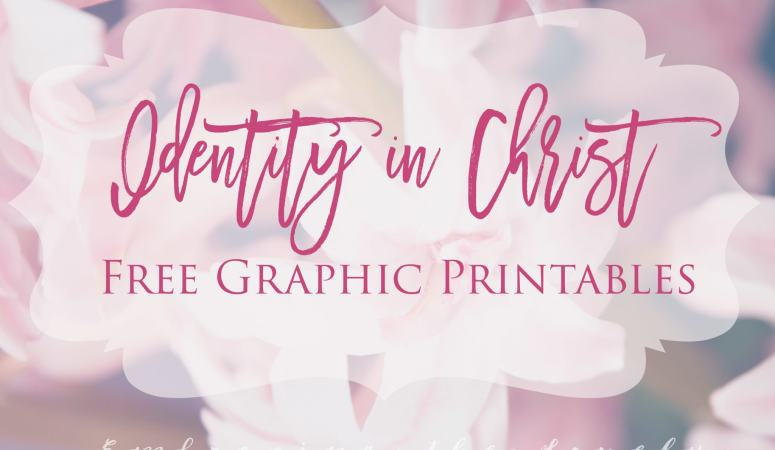What is your Identity in Christ?  (with Free Graphic Printables)