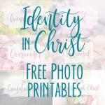 What is your Identity in Christ?  (with Free Photo Printables)