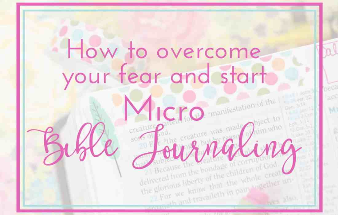 How to Overcome your Fear and Start Micro Bible Journaling