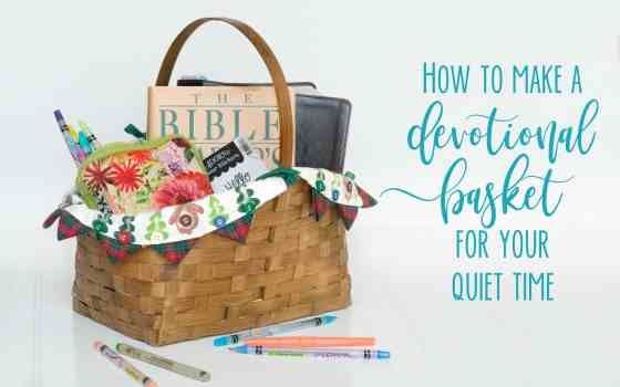 How to Make a Devotional Basket for your Quiet Time