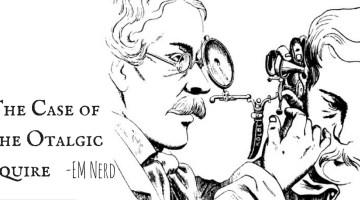 EM Nerd-The Case of the Otalgic Squire