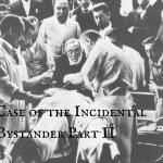 EM Nerd-The Case of the Incidental Bystander Part II