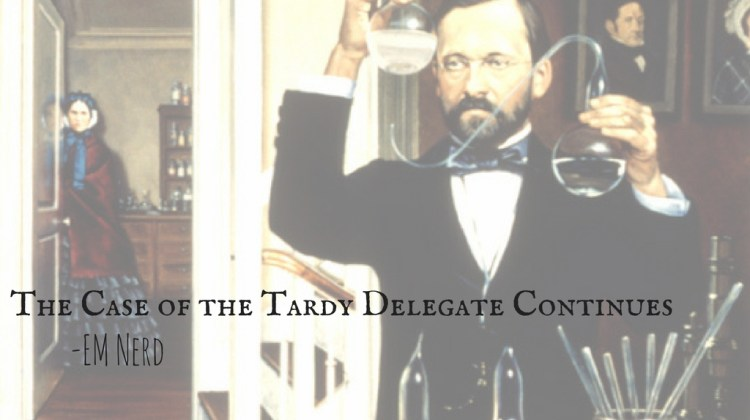 EM Nerd-The Case of the Tardy Delegate Continues