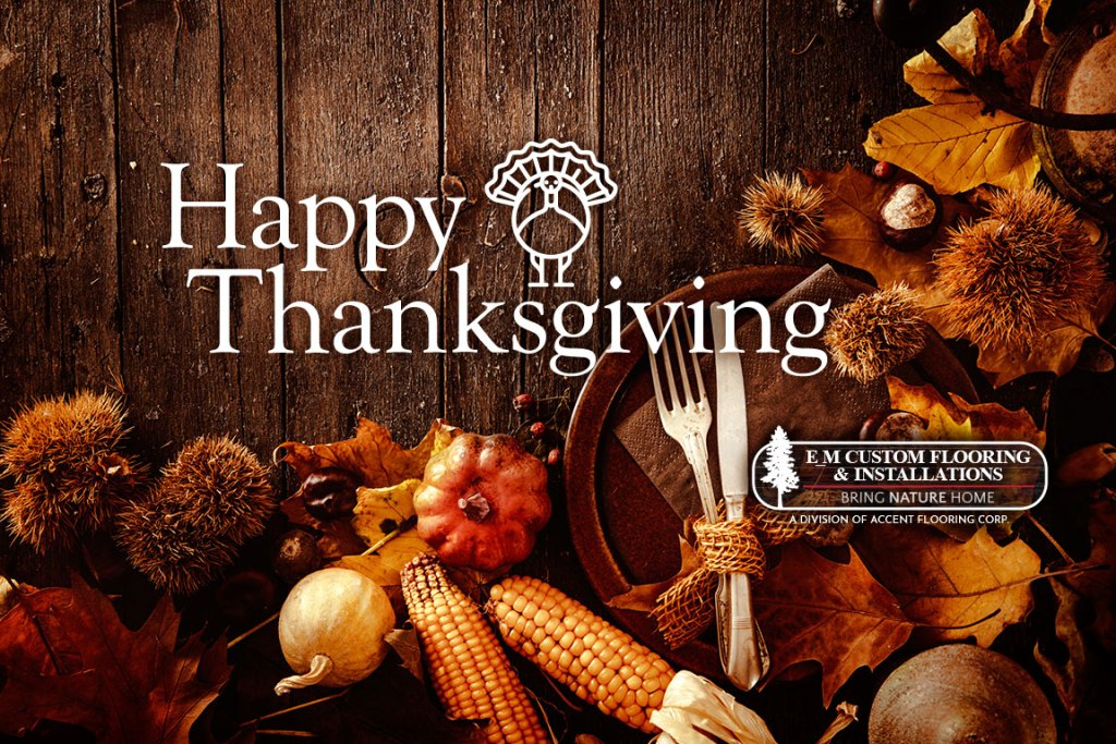 Happy Thanksgiving from E_M Custom Flooring and Installations