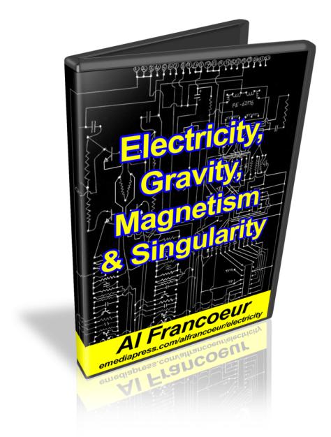 Electricity, Magnetism, Gravity & Singularity by Al Francoeur