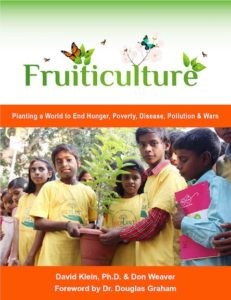 FRUITICULTURE: Planting a World to End Hunger, Poverty, Disease, Pollution & Wars