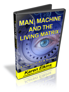 Man, Machine & The Living Matrix by Karen Elkins