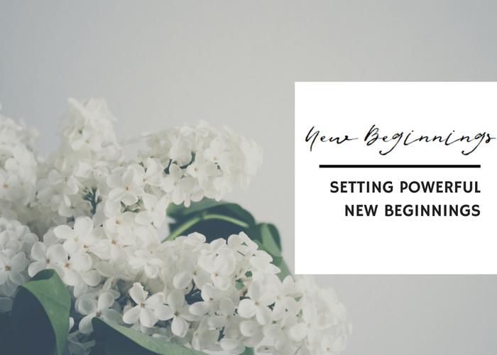 SETTING POWERFUL NEW BEGINNINGS