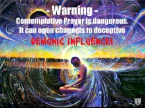 Contemplative prayer opens channels to demonic influence