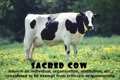 Do YOU worship a Sacred Cow?